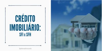 crédito imobiliário, compra de imóvel, reforma de imóvel, compra de imóvel, SFI, SFH